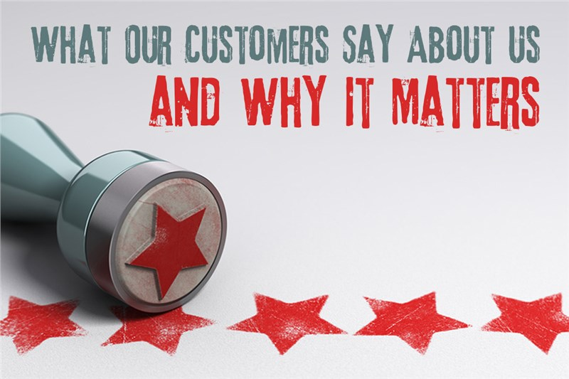 What Our Customers Say About Us and Why It Matters