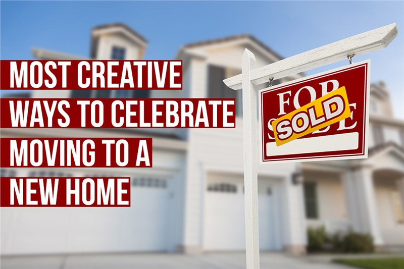 Most Creative Ways to Celebrate Moving to a New Home
