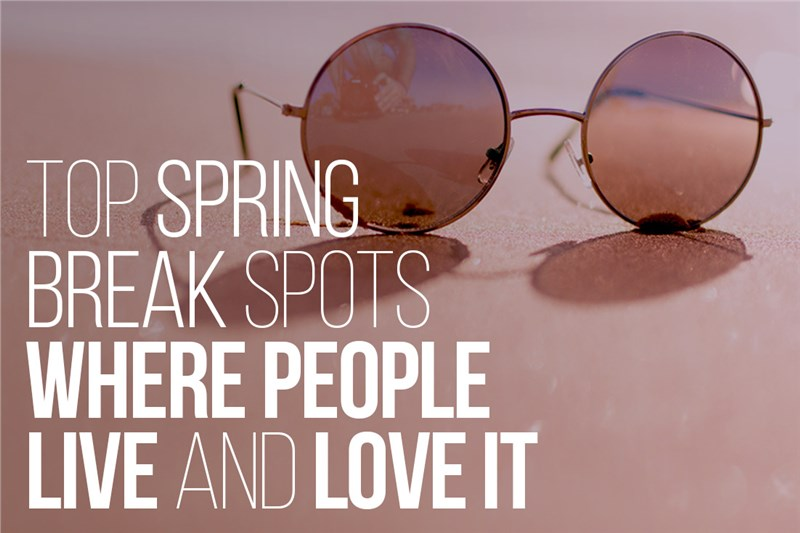 Top Spring Break Spots Where People Live & Love It