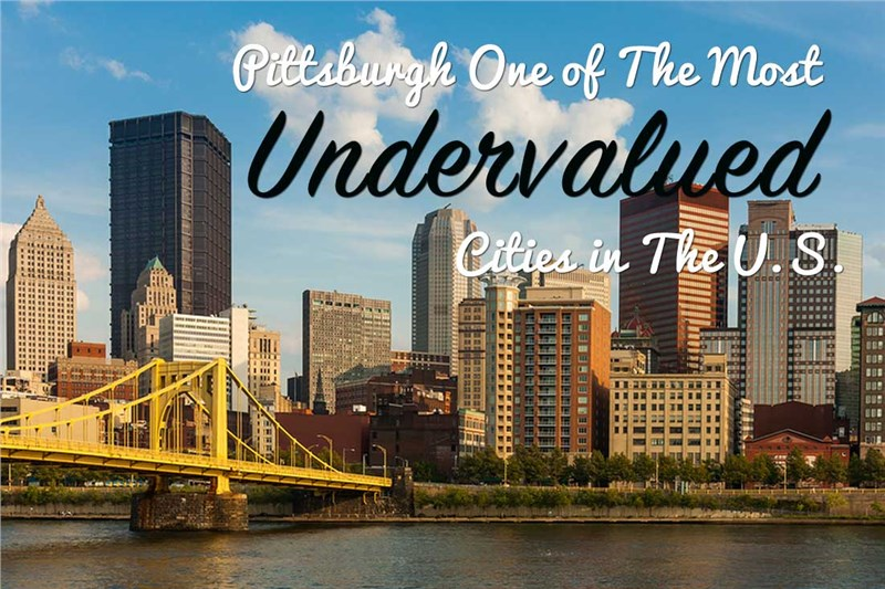 Pittsburgh One of The Most Undervalued Cities in The U.S.