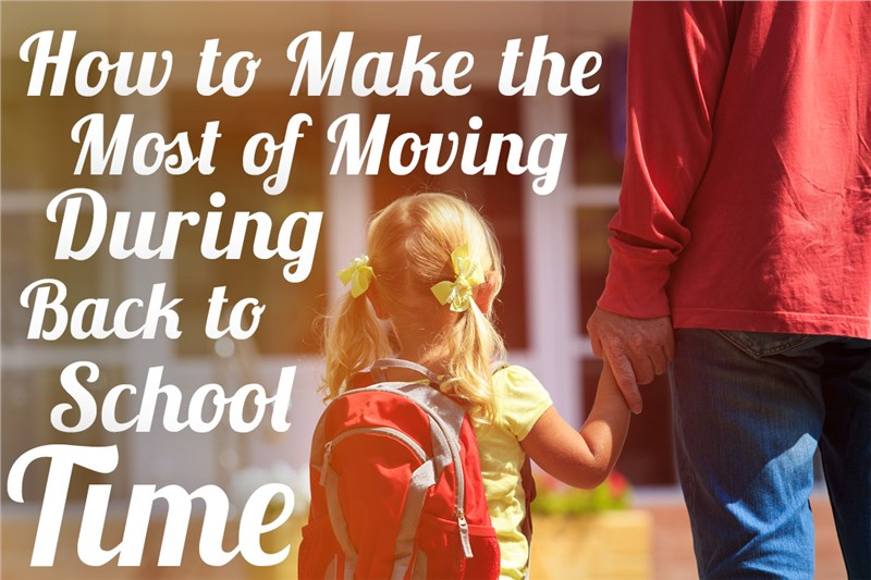 How to Make the Most of Moving During Back to School Time