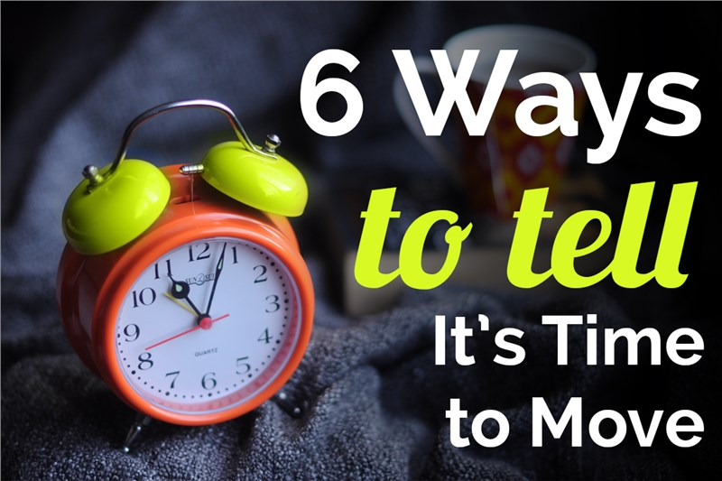 6 Ways to Tell It's Time to Move