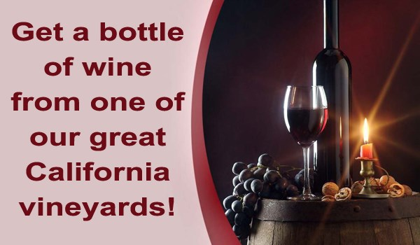 Get a bottle of wine from one of our great California vineyards!