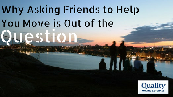 Why Asking Friends to Help You Move is Out of the Question