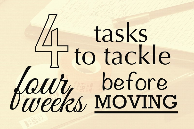 4 TASKS TO TACKLE 4 WEEKS BEFORE YOU MOVE