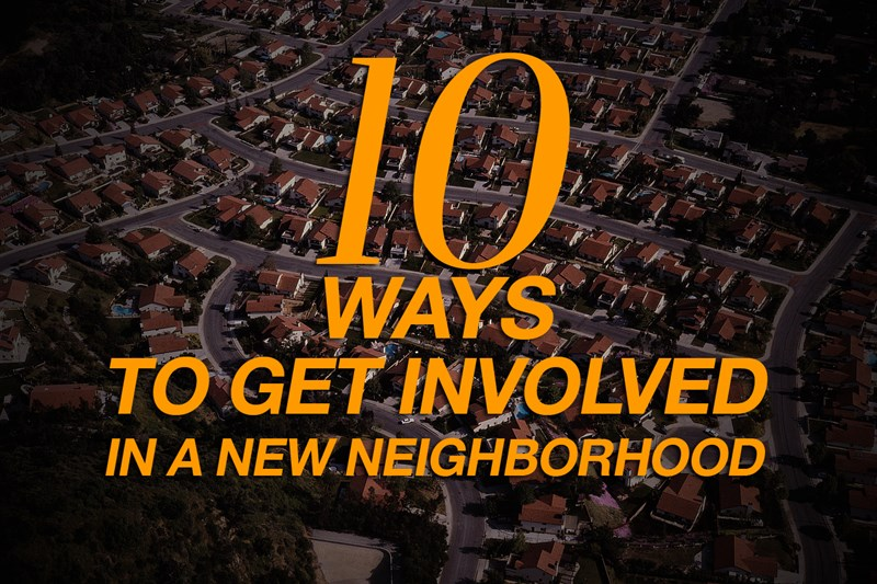 10 WAYS TO GET INVOLVED IN A NEW NEIGHBORHOOD