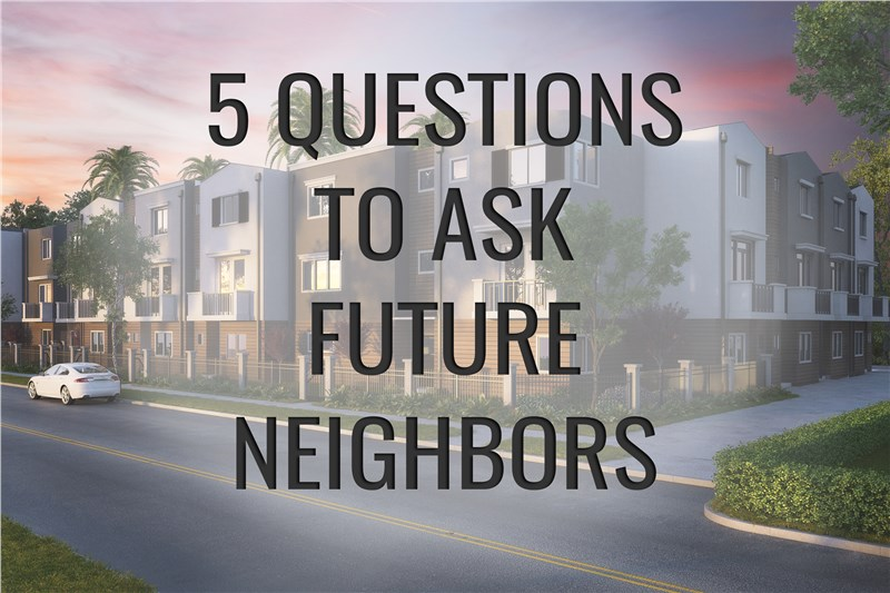 5 QUESTIONS TO ASK FUTURE NEIGHBORS