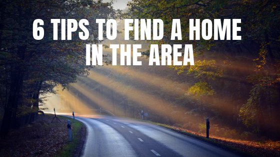 6 Tips to Find a Home in the Area