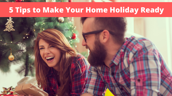 5 Tips to Make Your Home Holiday Ready