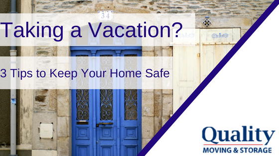 Taking a Vacation? 3 Tips to Keep Your Home Safe