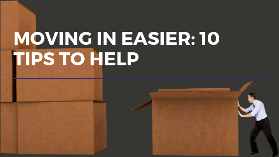 Moving In Easier: 10 Tips to Help