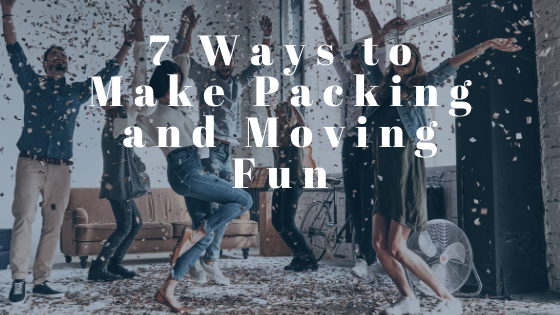 7 Ways to Make Packing and Moving Fun
