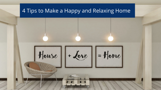4 Tips to Make a Happy and Relaxing Home