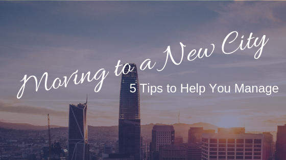 Moving to a New City: 5 Tips to Help You Manage