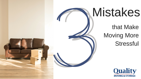 3 Mistakes that Make Moving More Stressful
