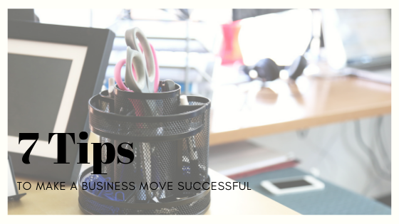 7 Tips to Make your Business Move a Success
