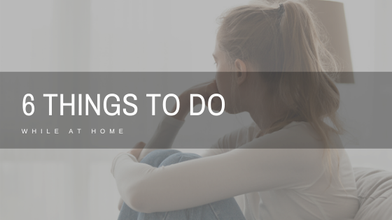 6 Things to Do While at Home