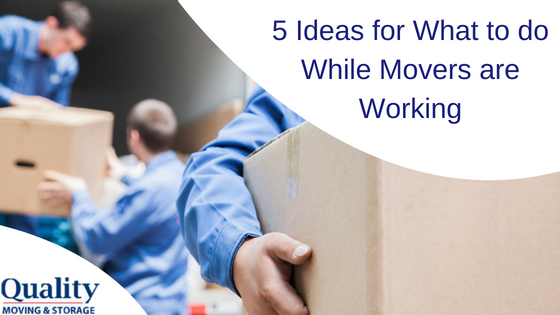5 Ideas for What to do While Movers are Working