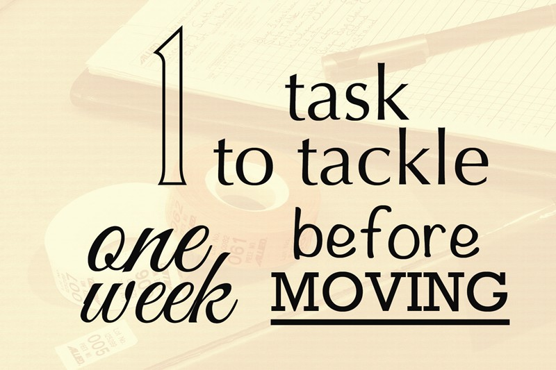 1 TASK TO TACKLE 1 WEEK BEFORE YOU MOVE