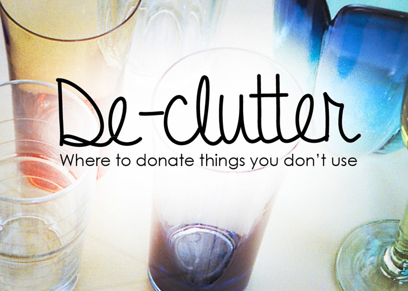 DE-CLUTTER: WHERE TO DONATE THINGS YOU DON'T USE